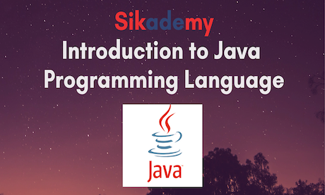 Introduction to Java Programming Language for Beginners - Sikademy